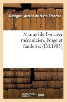 Manuel de l'ouvrier mecanicien. Forge et fonderies