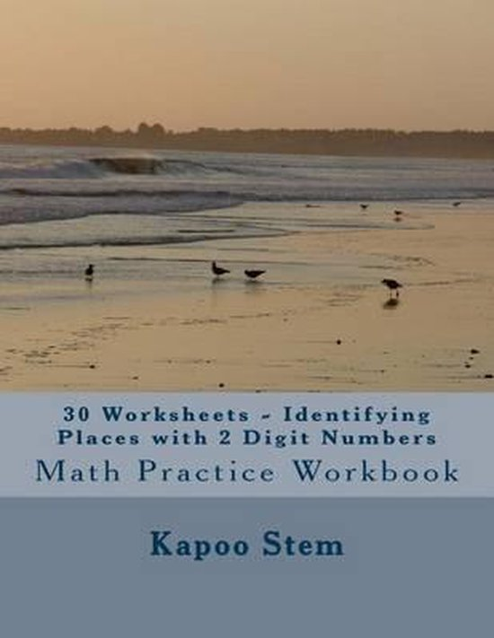 30 Worksheets - Identifying Places with 2 Digit Numbers