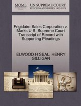 Frigidaire Sales Corporation V. Marks U.S. Supreme Court Transcript of Record with Supporting Pleadings