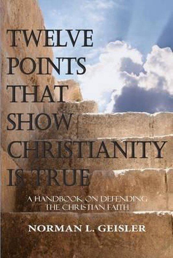 Boek cover Twelve Points That Show Christianity Is True van Norman L Geisler (Paperback)