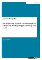 Die altglaubige Position und Haltung Karls V. rund um den Augsburger Reichstag von 1530