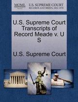 U.S. Supreme Court Transcripts of Record Meade V. U S