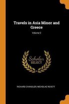 Travels in Asia Minor and Greece; Volume 2