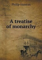 A Treatise of Monarchy