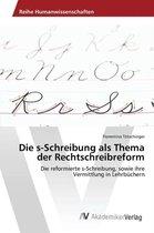 Die S-Schreibung ALS Thema Der Rechtschreibreform