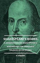 Shakespeare's Books - A Dissertation On Shakespeare's Reading And The Immediate Sources Of His Works