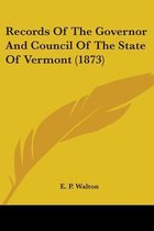 Records of the Governor and Council of the State of Vermont (1873)