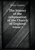 The History of the Reformation of the Church of England Volume 3
