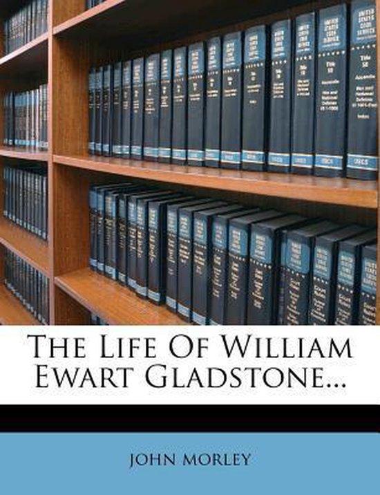 The Life of William Ewart Gladstone...
