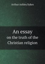 An Essay on the Truth of the Christian Religion