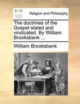 The Doctrines of the Gospel Stated and Vindicated. by William Brooksbank ...