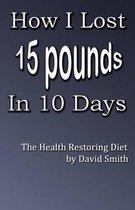 How I Lost 15 Pounds in 10 Days