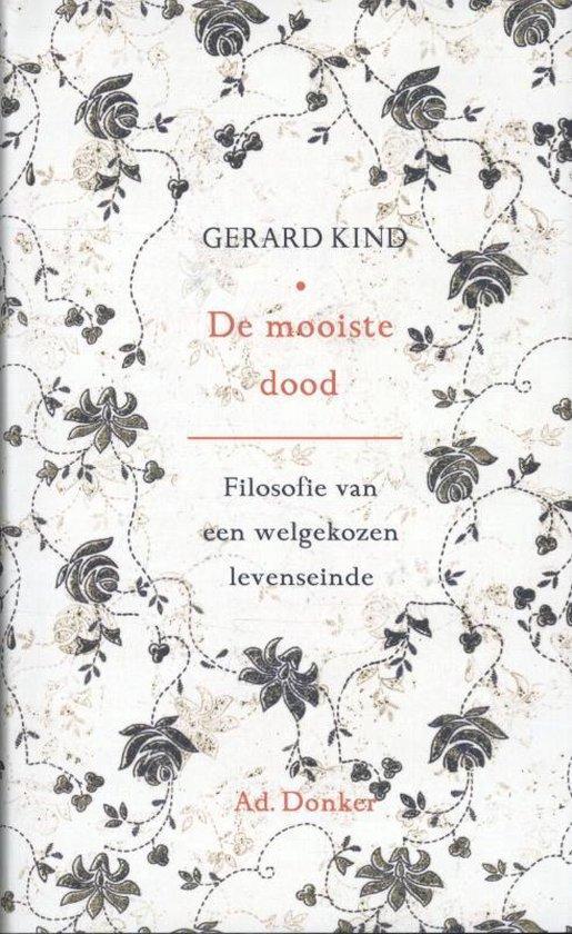 De mooiste dood. Filosofie van een welgekozen levenseinde - Gerard Kind |