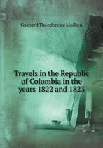 Travels in the Republic of Colombia in the Years 1822 and 1823