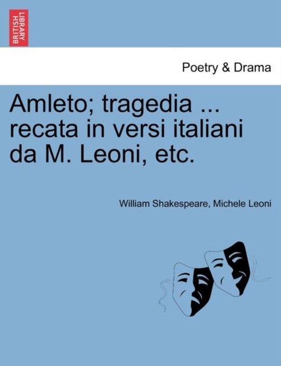 Amleto; Tragedia ... Recata in Versi Italiani Da M. Leoni, Etc.
