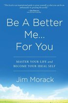 Be A Better Me...For You