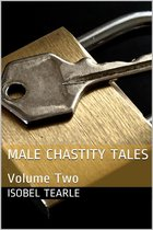 Male Chastity Tales: Volume Two (Femdom, Chastity)