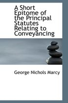 A Short Epitome of the Principal Statutes Relating to Conveyancing