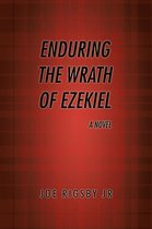 Enduring the Wrath of Ezekiel .