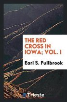 The Red Cross in Iowa; Vol. I