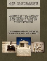 Boek cover Market St R Co V. City and County of San Francisco U.S. Supreme Court Transcript of Record with Supporting Pleadings van William M Abbott