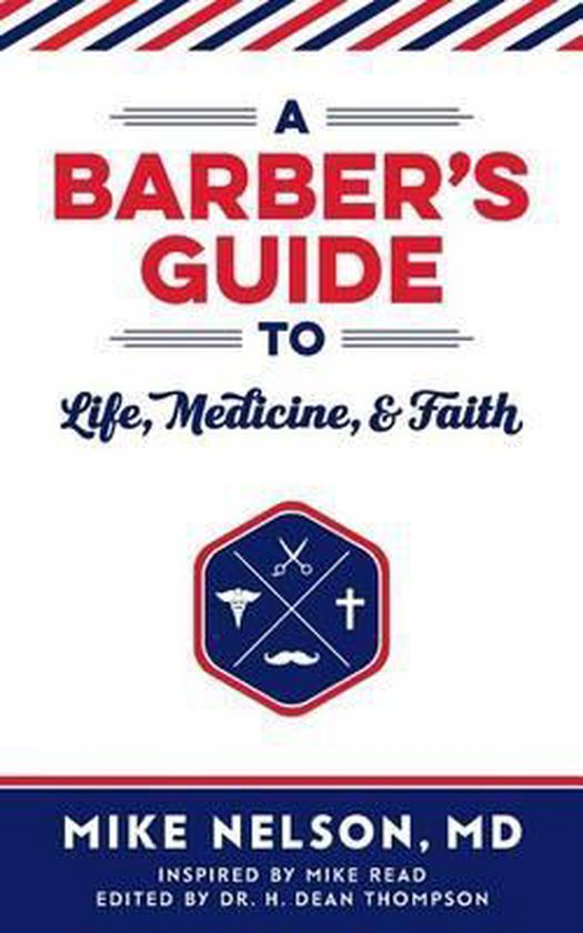 Boek cover A Barbers Guide To Life, Medicine, and Faith van Mike Edwin Nelson (Paperback)