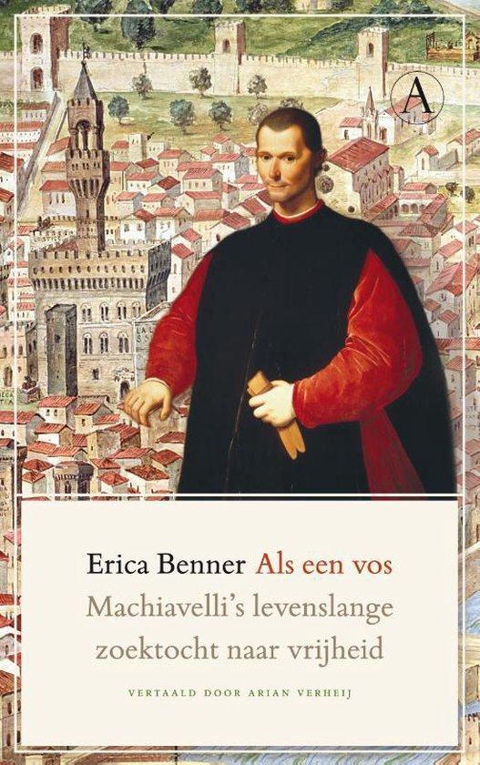 Als een vos. Machiavelli's levenslange zoektocht naar vrijheid - Erica Benner |