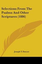 Selections from the Psalms and Other Scriptures (1886)