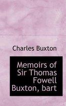 Memoirs of Sir Thomas Fowell Buxton, Bart