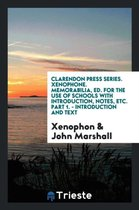 Clarendon Press Series. Xenophone. Memorabilia, Ed. for the Use of Schools with Introduction, Notes, Etc. Part 1. - Introduction and Text