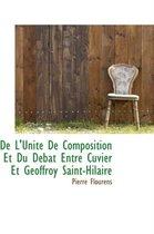 de L'Unit de Composition Et Du D Bat Entre Cuvier Et Geoffroy Saint-Hilaire