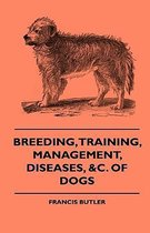Breeding, Training, Management, Diseases, &c. Of Dogs