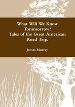 What Will We Know Tomorrow? Tales of the Great American Road Trip