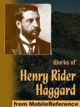 Works Of Henry Rider Haggard: King Solomon's Mines, The People Of The Mist, She, Cleopatra, The Virgin Of The Sun, Allan Quatermain Series, Morning Star, Ayesha Series & More (Mobi Collected Works)