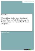 Überprüfung des Fortuna - Begriffes in Dantes 'Convivio' mit Heranziehung des Verständnisses von Fortuna bei Boethius als Quelle