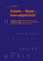 Subjekt - Objekt - Intersubjektivitat
