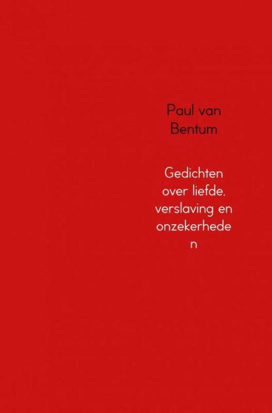 Gedichten over liefde, verslaving en onzekerheden - Paul van Bentum   Fthsonline.com