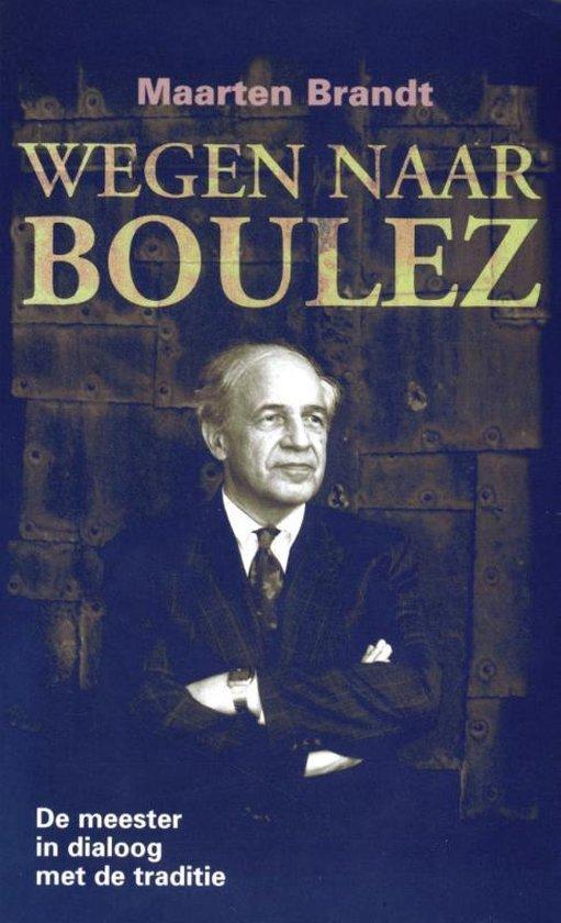 Wegen naar Boulez - Maarten Brandt | Fthsonline.com