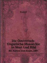 Die Osterreisch-Ungarische Monarchie in Wort Und Bild Bd. Karten Und Krain. 1891