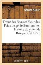 Tresor-des-Feves et Fleur-des-Pois Le genie Bonhomme Histoire du chien de Brisquet (2eme ed.)