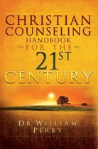 Christian Counseling Handbook for the 21st Century