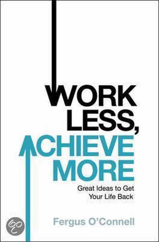 Boek cover Work Less, Achieve More van fergus oconnell (Paperback)