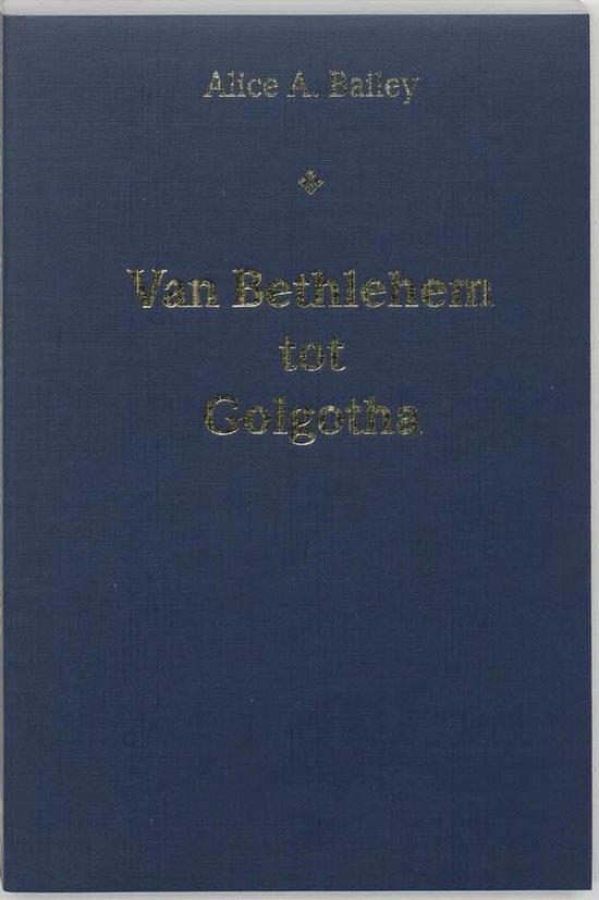 Van Bethlehem tot Golgotha - A.A. Bailey | Fthsonline.com