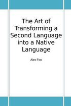 The Art Of Transforming A Second Language Into A Native Language