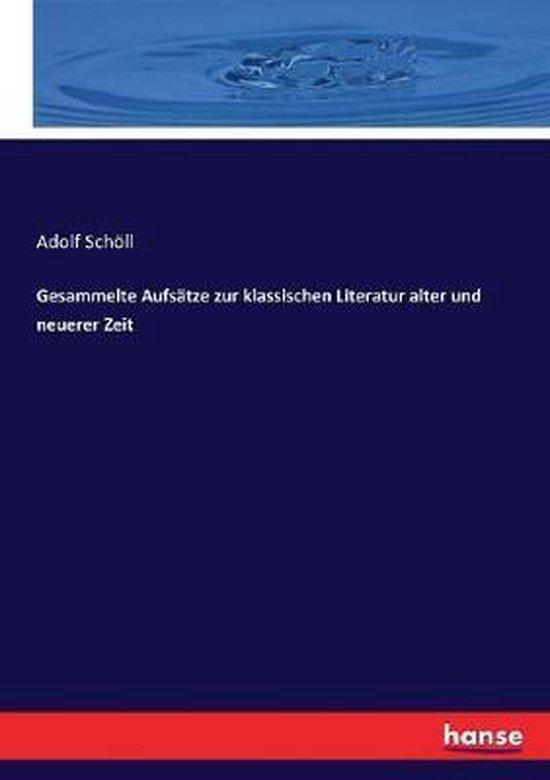 Boek cover Gesammelte Aufsatze zur klassischen Literatur alter und neuerer Zeit van Adolf Schoell
