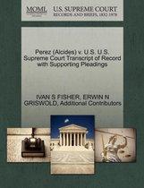 Perez (Alcides) V. U.S. U.S. Supreme Court Transcript of Record with Supporting Pleadings