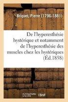 de l'Hyperesthesie Hysterique Et Notamment de l'Hyperesthesie Des Muscles Chez Les Hysteriques