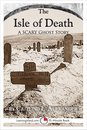 Isle of Death: A Scary 15-Minute Ghost Story