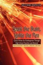 Spark the Brain, Ignite the Pen Quick Writes for Kindergarten Through High School Teachers and Beyond