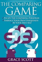 Omslag The Comparing Game: Escape the Comparing Paradigm, Embrace your own Uniqueness, be your True Self